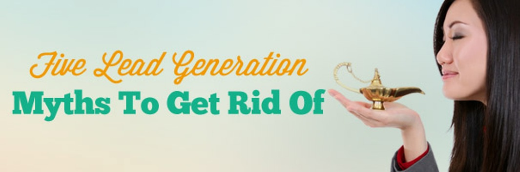 Five Lead Generation Myths To Get Rid Of