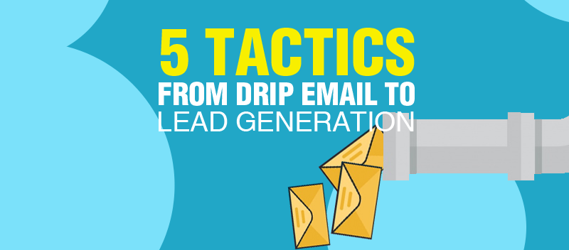 Retargeting: 5 Tactics from Drip Email to Lead Generation