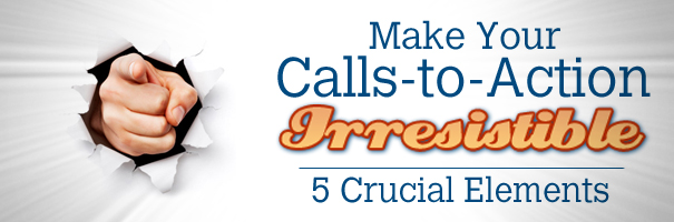 Make your Calls-to-Action Irresistible- 5 Crucial Elements