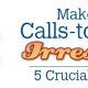 Make your Calls-to-Action Irresistible: 5 Crucial Elements