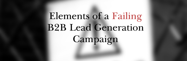Elements of a Failing B2B Lead Generation Campaign