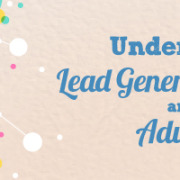 Understanding Lead Generation Channels and their Advantages