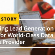 Quantifying Lead Generation Success for World-Class Data Solutions Provider