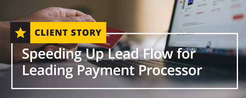 Speeding Up Lead Flow for Leading Payment Processor