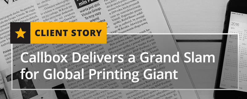 Client Story - Callbox Delivers a Grand Slam for Global Printing Giant