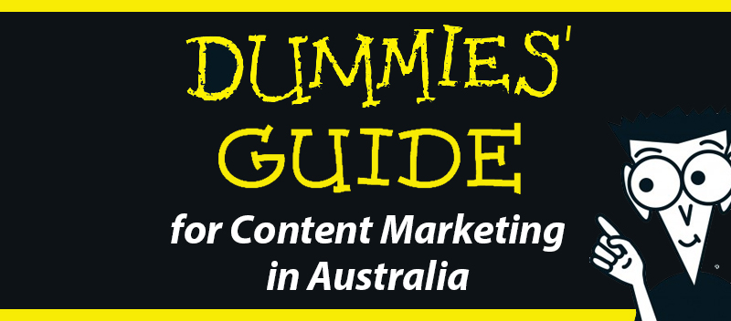 Dummies Guide for Content Marketing in Australia