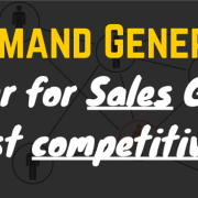 Using B2B Demand Generation as a Driver for Sales Goals and Boost Competitiveness