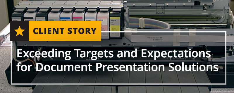 Exceeding Targets and Expectations for Document Presentation Solutions