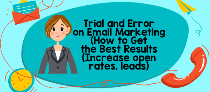 Trial and Error on Email Marketing: How to Get the Best Results (Increase open rates, leads)