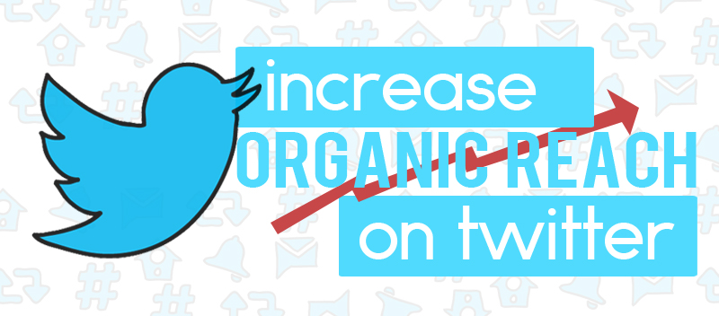 4 Basic Tricks to Boost Organic Reach on Twitter