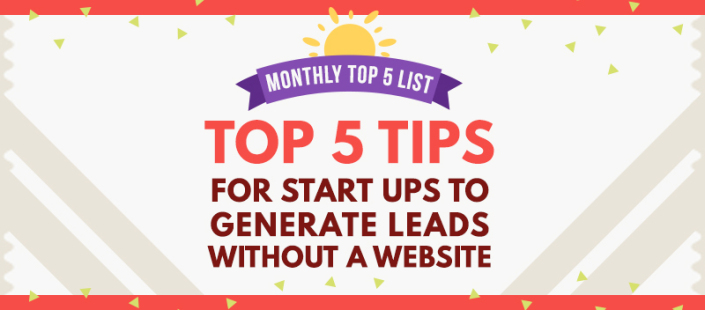 Monthly Top 5 List: Startups Tips in Generating Leads without a Website
