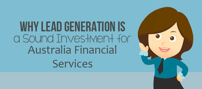 Why Lead Generation is a Sound Investment for Australia Financial Services