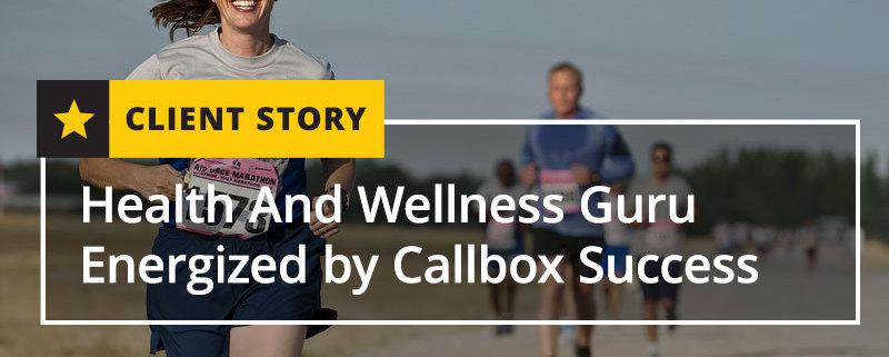 Health And Wellness Guru Energized by Callbox Success