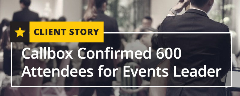 Callbox Confirmed 600 Attendees for Events Leader