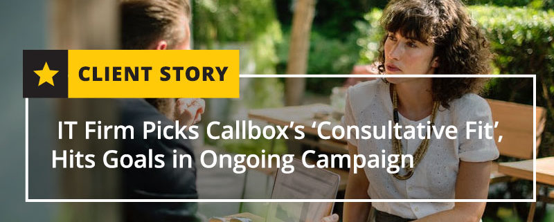 IT Firm Picks Callbox Consultative Fit Hits Goals in Ongoing Campaign