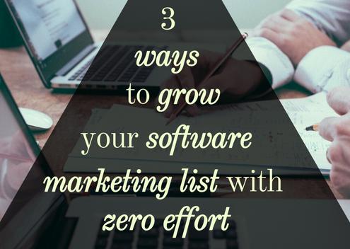 3 Ways to Grow Your Software Marketing List With Zero Effort