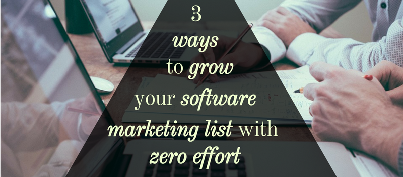 3 Ways to Grow Your Software Marketing List With Zero Effort