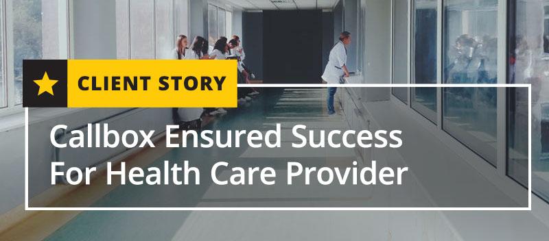 Callbox Ensured Success For Health Care Provider