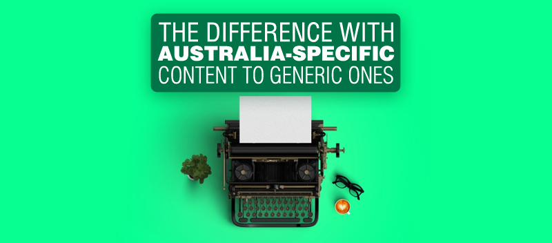The Difference with Australia-Specific Content to Generic Ones