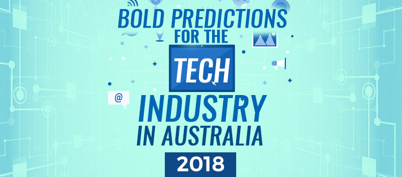 Bold Predictions for the Tech Industry in Australia 2018