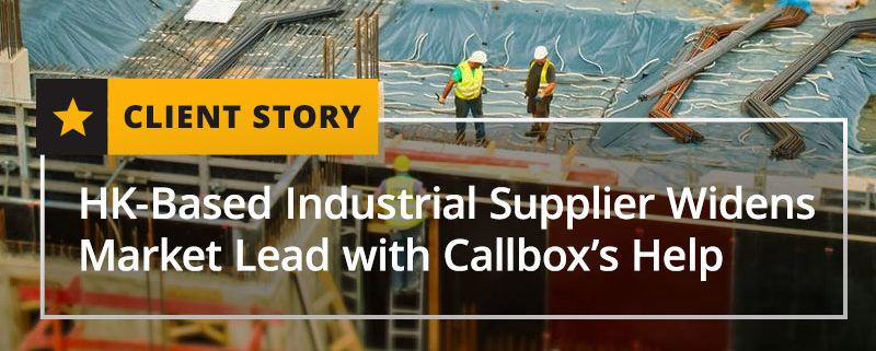 HK-Based Industrial Supplier Widens Market Lead with Callbox's Help [CASE STUDY]