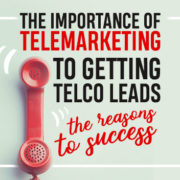 The Importance of Telemarketing to Getting Telco Leads: The Reasons to Success