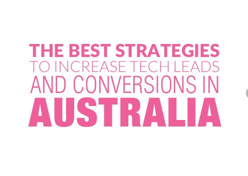 The Best Strategies to Increase Tech Leads and Conversions in Australia