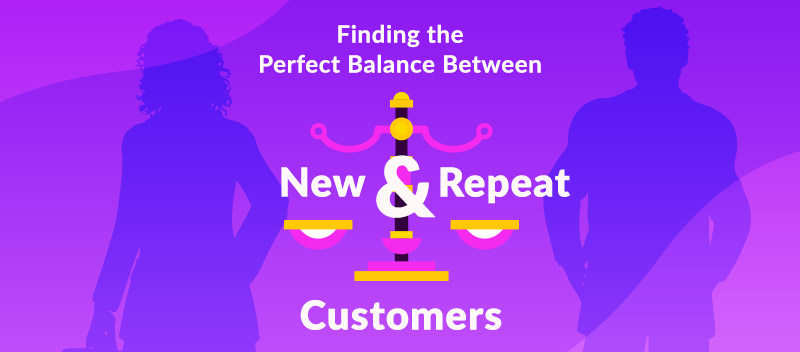 Finding the Perfect Balance Between New and Repeat Customers