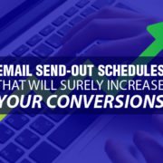 Email Send-out Schedules That Will Surely Increase your Conversions