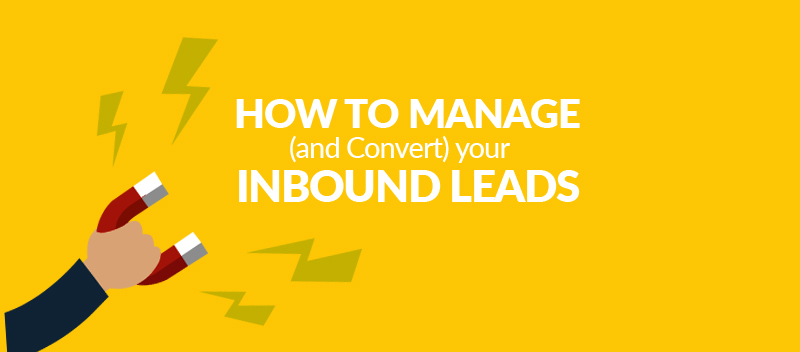 How To Manage(and Convert) Your Inbound Leads