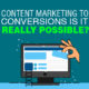 Content Marketing to Conversions: Is It Really Possible?