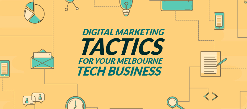 Digital Marketing Tactics for Your Melbourne Tech Business