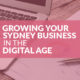 Growing Your Sydney Business in The Digital Age