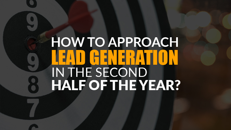 How to Approach Lead Generation in the Second Half of the Year