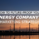 How to Future-Proof Your Energy Company's Marketing Strategy
