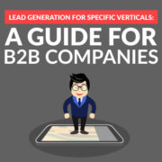 Lead Generation for Specific Verticals - A Guide for B2B Companies