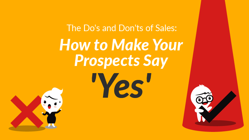The Do's and Don'ts of Sales: How to Make Your Prospects Say 'Yes'