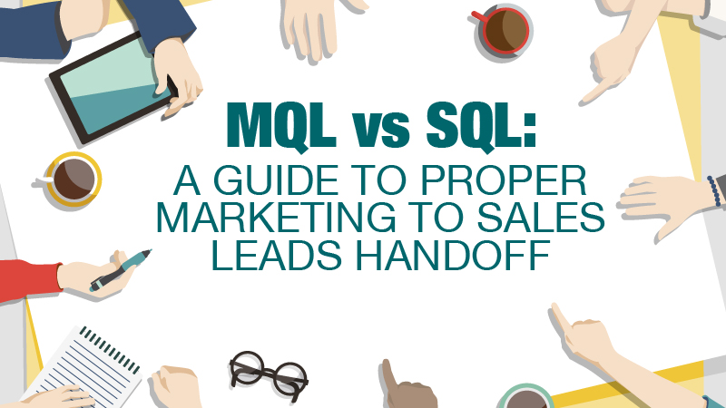 MQL vs SQL: A Guide To Proper Sales to Marketing Leads Handoff