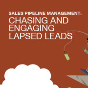 Sales Pipeline Management: Chasing and Engaging Lapsed Leads