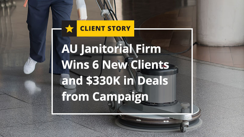 AU Janitorial Firm Wins 6 New Clients and 330K in Deals from Campaign