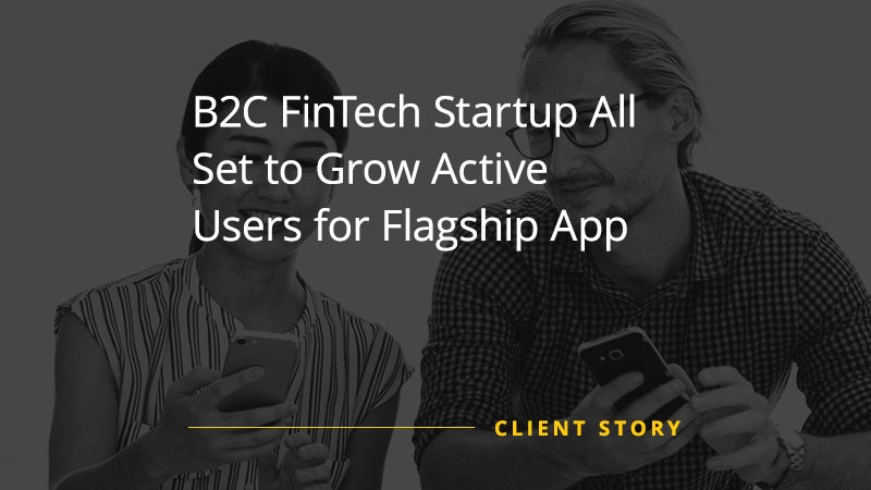 B2C FinTech Startup All Set to Grow Active Users for Flagship App