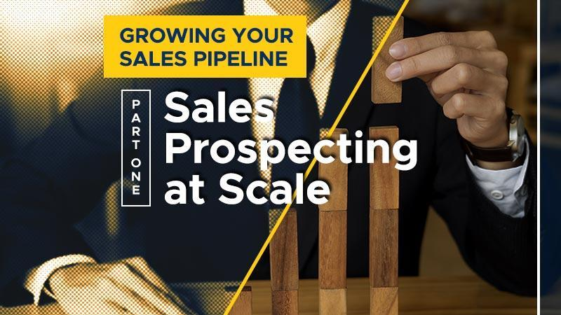 Growing-Your-Sales-Pipeline-Part-1-Sales-Prospecting-at-Scale