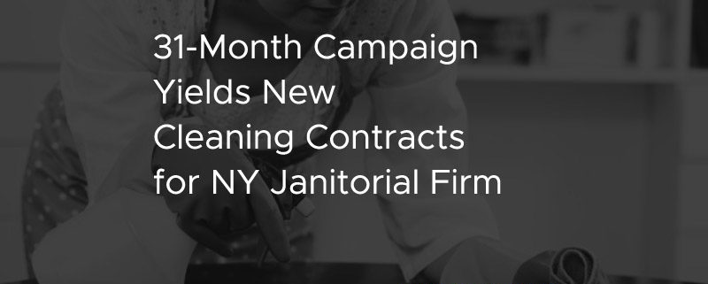 31-Month Campaign Yields New Cleaning Contracts for NY Janitorial Firm [CASE STUDY]