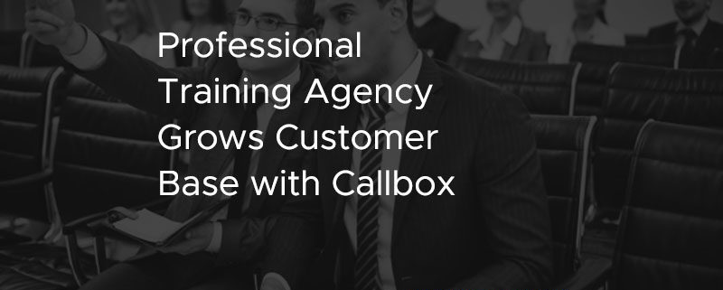 Professional Training Agency Grows Customer Base with Callbox [CASE STUDY]
