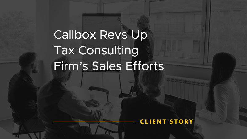 Callbox Revs Up Tax Consulting Firm's Sales Efforts [CASE STUDY]