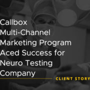 Callbox Multi Channel Marketing Program Aced Success for Neuro Testing Company [CASE STUDY]