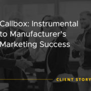 Callbox: Instrumental to Manufacturers Marketing Success [CASE STUDY]
