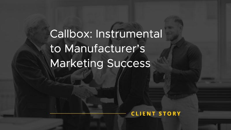 Callbox: Instrumental to Manufacturers Marketing Success [CASE STUDY]