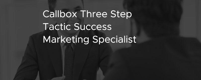 Callbox Three Step Tactic Success Marketing Specialist [CASE STUDY]