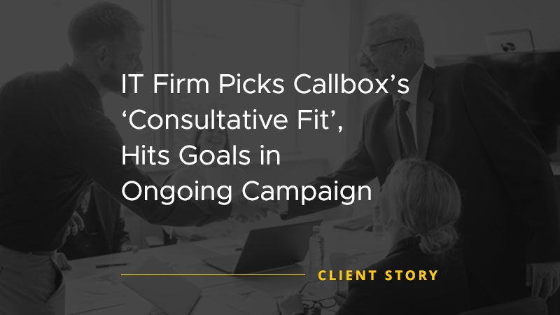 IT Firm Picks Callbox Consultative Fit, Hits Goals in Ongoing Campaign [CASE STUDY]